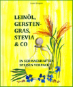 Leinöl, Gerstengras, Stevia & Co